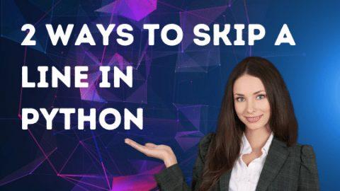 2 Ways to Skip a Line in Python