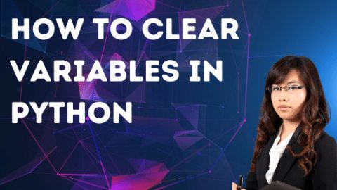 How to Clear Variables in Python – Explained!
