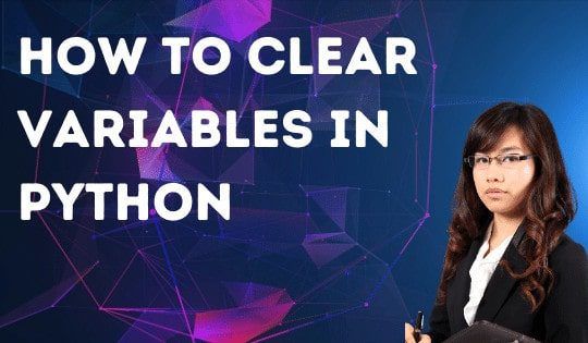 How to Clear Variables in Python