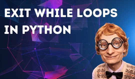 How to Exit While loops in Python