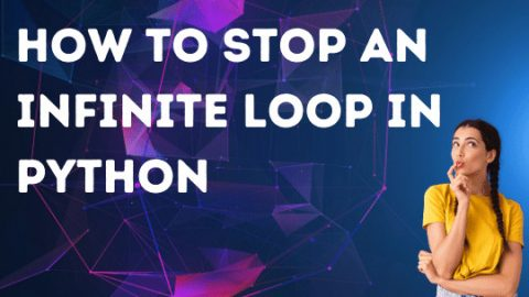 How to Stop an Infinite Loop in Python – In-Depth Guide!