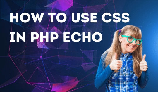 HOW TO USE CSS IN PHP ECHO