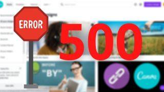 Canva Error 500 Troubleshooting